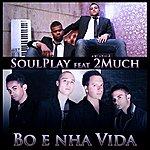 Soulplay Bo E Nha Vida (Feat. 2 Much)