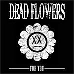 Dead Flowers For You