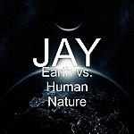 Jay Earth Vs. Human Nature