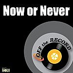 Off The Record Now Or Never - Single