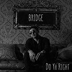 Bridge Do Ya Right