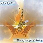 Chucky B Thank You For Calvary
