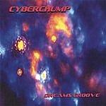 CyberChump Dreams Groove