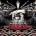 Britta Persson If I Was A Band My Name Would Be Forevers