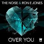 The Noise Over You