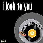 Off The Record I Look To You - Single