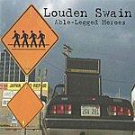 Louden Swain Able-Legged Heroes