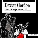 Dexter Gordon Dexter Gordon: I Can't Escape From You