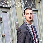 Sam Gray Hand Me A Ticket