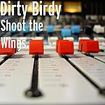 Dirty Birdy Shoot The Wings