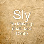 Sly No Make Up (Feat. Jack Rank)