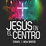 Israel & New Breed Jesus En El Centro (Version Radio)