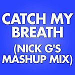 Nick G Catch My Breath (Nick G's Mashup Mix)