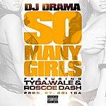 DJ Drama So Many Girls (Feat. Wale, Tyga, Roscoe Dash)