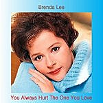 Brenda Lee You Always Hurt The One You Love