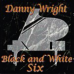 Danny Wright Black And White Six