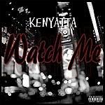 Kenyatta Watch Me