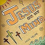 Mike Helms Jesus On My Mind