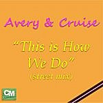 Avery This Is How We Do (Street Mix)