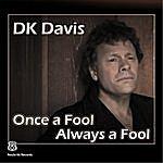 D.K. Davis Once A Fool, Always A Fool