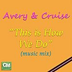 Avery This Is How We Do (Music Mix)