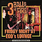 3 Balls Of Fire Friday Night At Ego's Lounge
