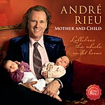 André Rieu Mother And Child - Lullabies The Whole World Loves
