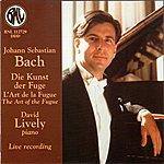 David Lively Bach: Die Kunst Der Fuge, L'art De La Fugue, The Art Of The Fugue