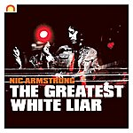Nic Armstrong & The Thieves The Greatest White Liar