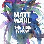 Matt Wahl The Time Is Now