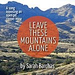 Sarah Barchas Leave These Mountains Alone
