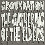 Groundation The Gathering Of The Elders (2002-2009)