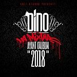 """Dino 2018 (La Mixtape Avant L'album """"2018"""")"""