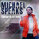 Michael Speaks God Can Do Anything