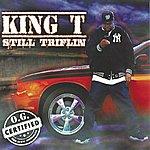 King T Still Triflin' (Og Edition)