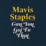 Mavis Staples Can You Get To That