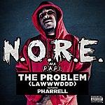 N.O.R.E. The Problem (Lawwwddd) (Feat. Pharrell)