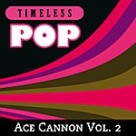 Ace Cannon Timeless Pop: Ace Cannon, Vol. 2