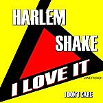 Jane French Harlem Shake I Love It I Don't Care