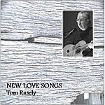 Tom Rasely New Love Songs