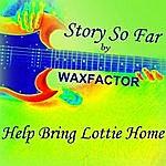 Waxfactor Story So Far