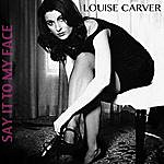 Louise Carver Say It To My Face