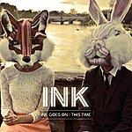 Ink Ink Goes On