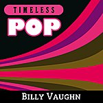 Billy Vaughn Timeless Pop: Billy Vaughn