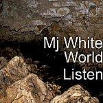 MJ White World Listen