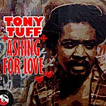 Tony Tuff Asking For Love