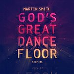 Martin Smith God's Great Dance Floor Step 01