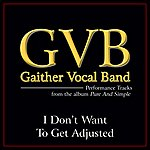 Gaither Vocal Band I Don't Want To Get Adjusted (Performance Tracks)
