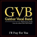 Gaither Vocal Band I'll Pray For You (Performance Tracks)