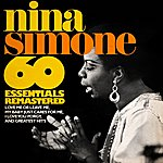 Nina Simone 60 Essentials Remastered (Love Me Or Leave Me, My Baby Just Cares For Me, I Loves You Porgy, And Greatest Hits)
